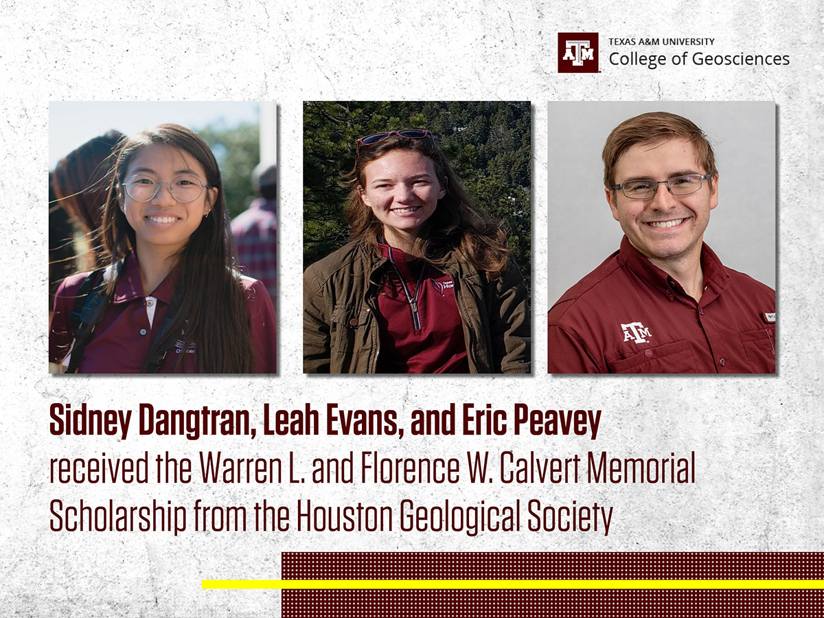 Sidney Dangtran, Leah Evans, and Eric Peavey received the Warren L. and Florence W. Calvert Memorial Scholarship from the Houston Geological Society.
